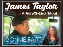 James Taylor &#038; His All-Star Band <br> with special guest Bonnie Raitt &#038; Her Band